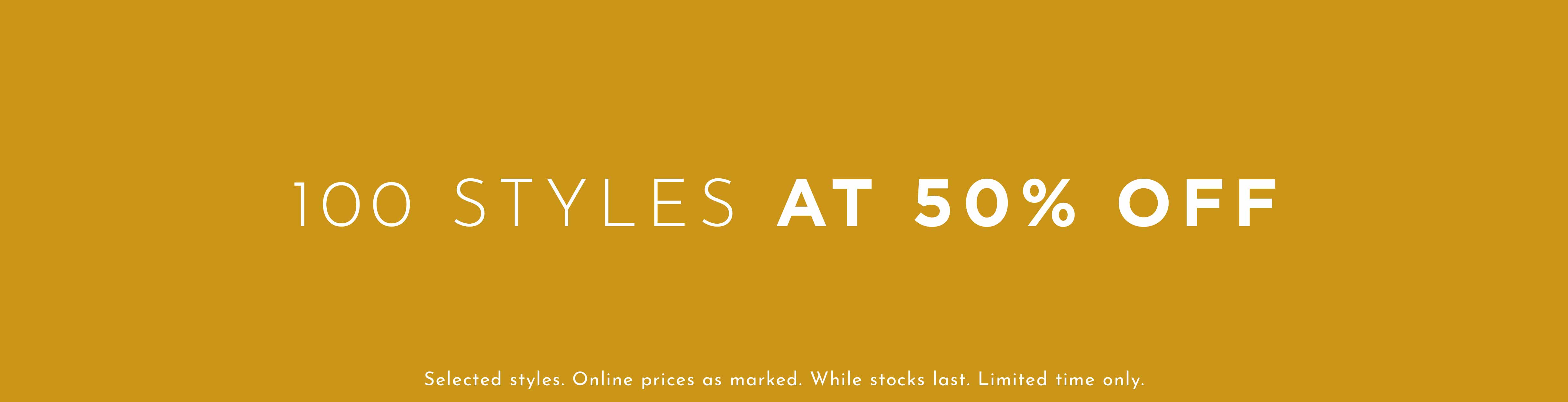 100 Styles at 50% Off